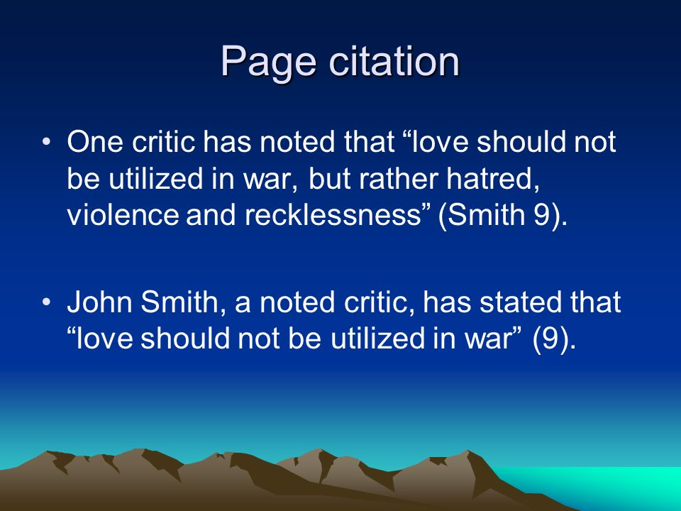 Page citation One critic has noted that love should not be utilized in war, but rather hatred, violence and recklessness (Smith 9).