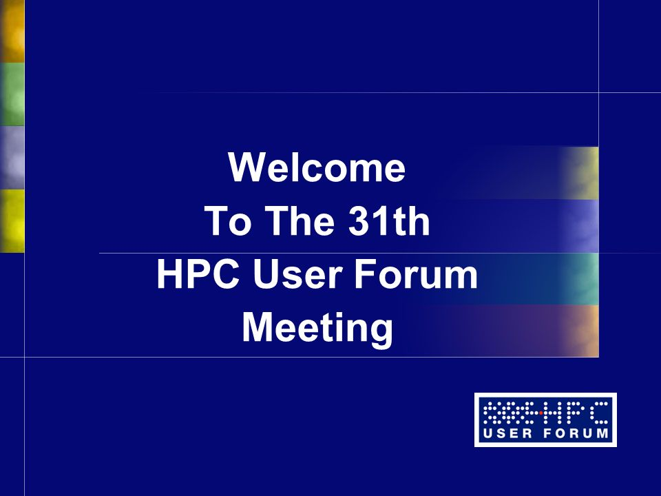 Welcome To The 31th HPC User Forum Meeting