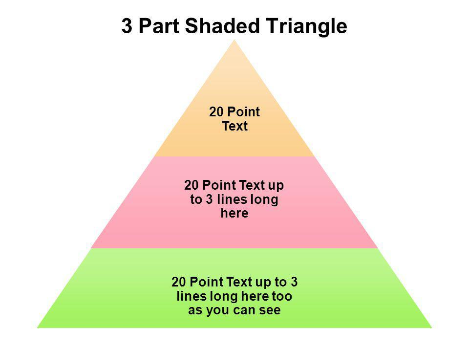 3 Part Shaded Triangle 20 Point Text 20 Point Text up to 3 lines long here 20 Point Text up to 3 lines long here too as you can see