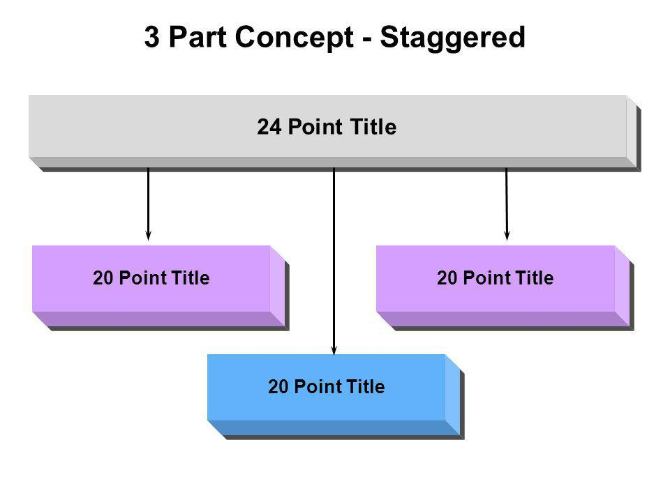3 Part Concept - Staggered 24 Point Title 20 Point Title
