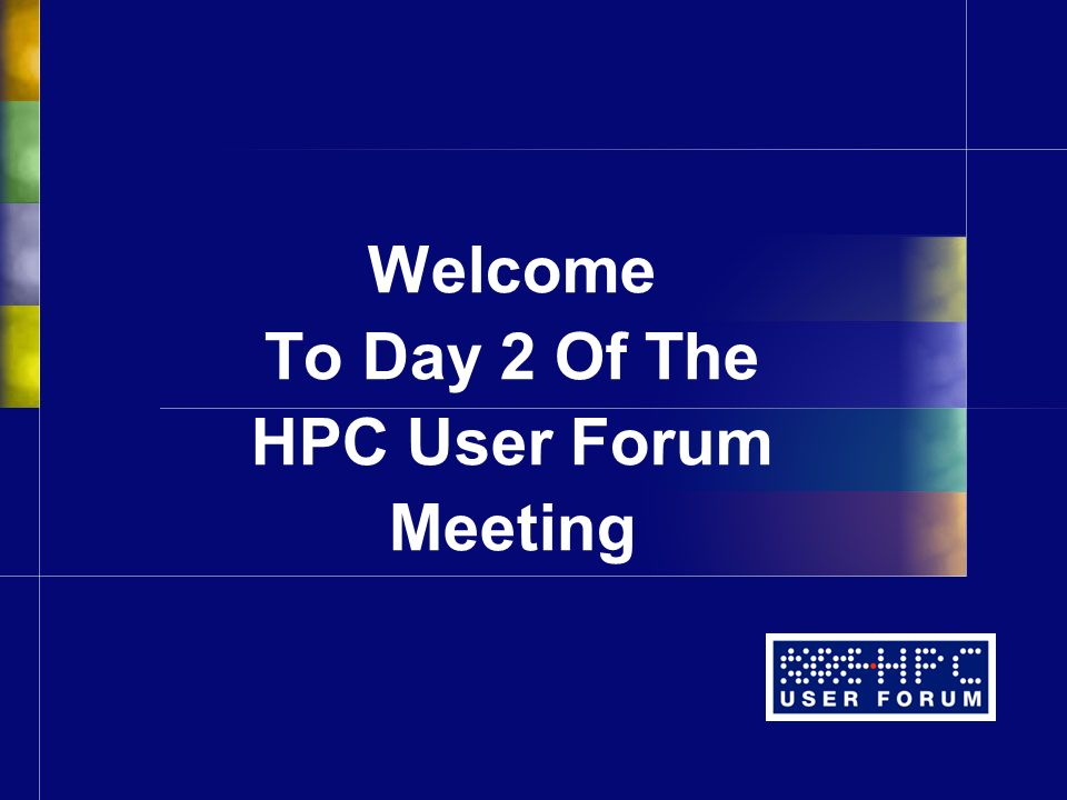 Welcome To Day 2 Of The HPC User Forum Meeting