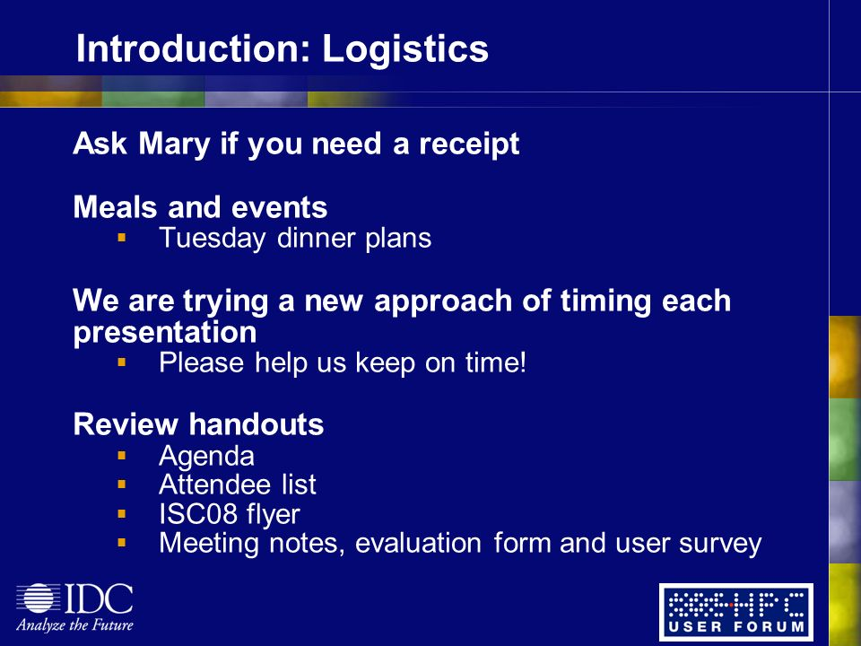 Introduction: Logistics Ask Mary if you need a receipt Meals and events Tuesday dinner plans We are trying a new approach of timing each presentation Please help us keep on time.