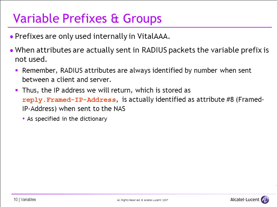 All Rights Reserved © Alcatel-Lucent 2007 10 | Variables Variable Prefixes & Groups Prefixes are only used internally in VitalAAA.