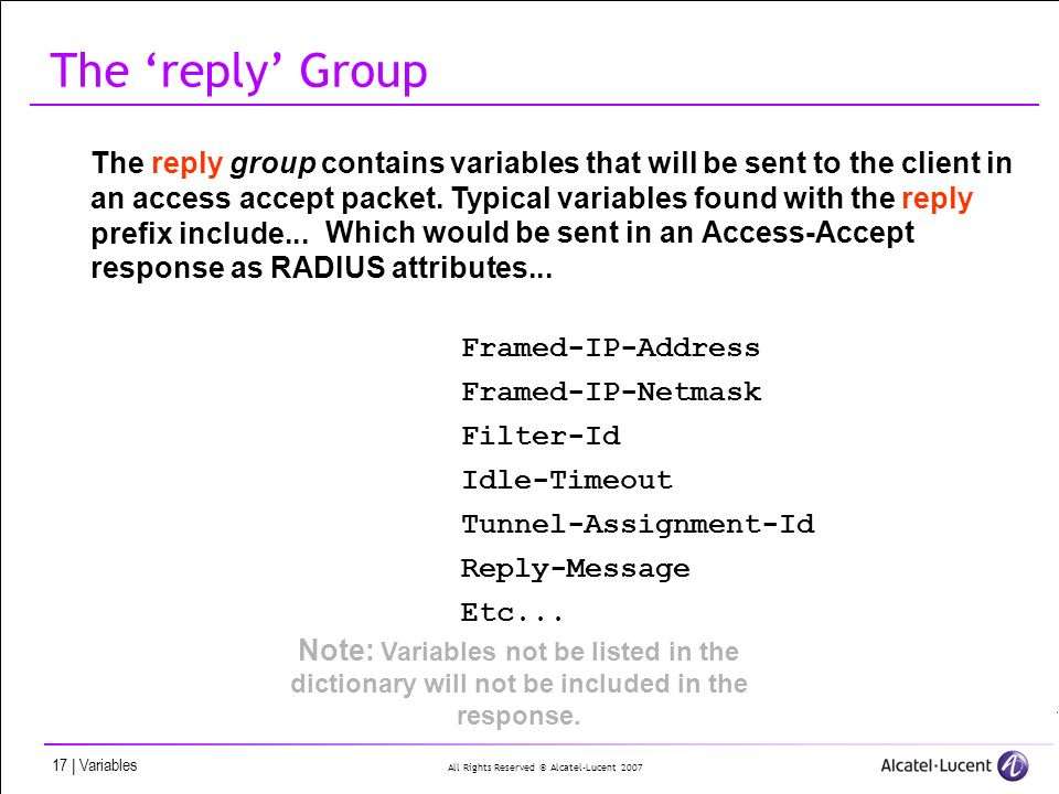 All Rights Reserved © Alcatel-Lucent | Variables The reply Group The reply group contains variables that will be sent to the client in an access accept packet.