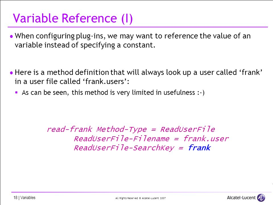 All Rights Reserved © Alcatel-Lucent 2007 18 | Variables Variable Reference (I) When configuring plug-ins, we may want to reference the value of an variable instead of specifying a constant.