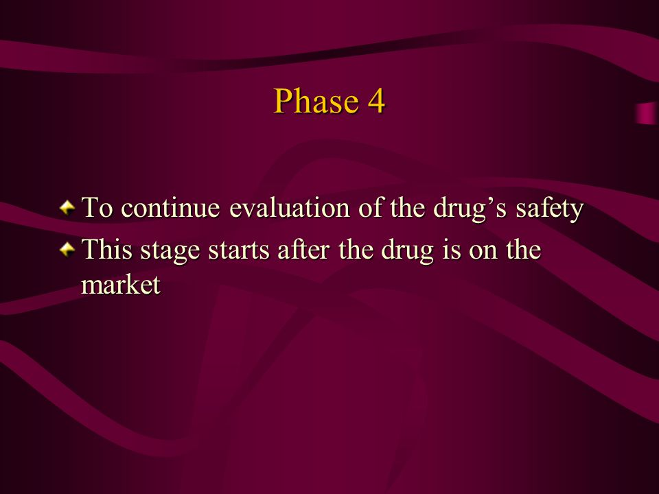 Phase 4 To continue evaluation of the drugs safety This stage starts after the drug is on the market
