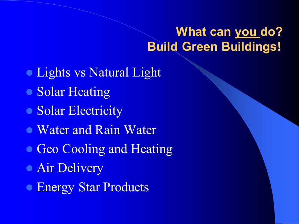What can you do. Build Green Buildings.