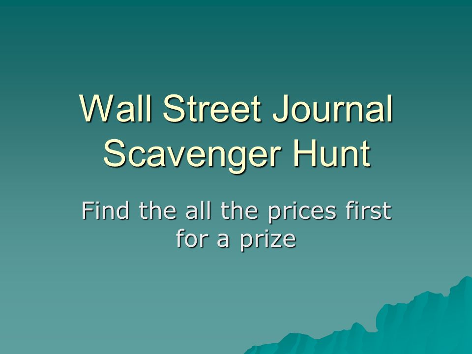 Wall Street Journal Scavenger Hunt Find the all the prices first for a prize