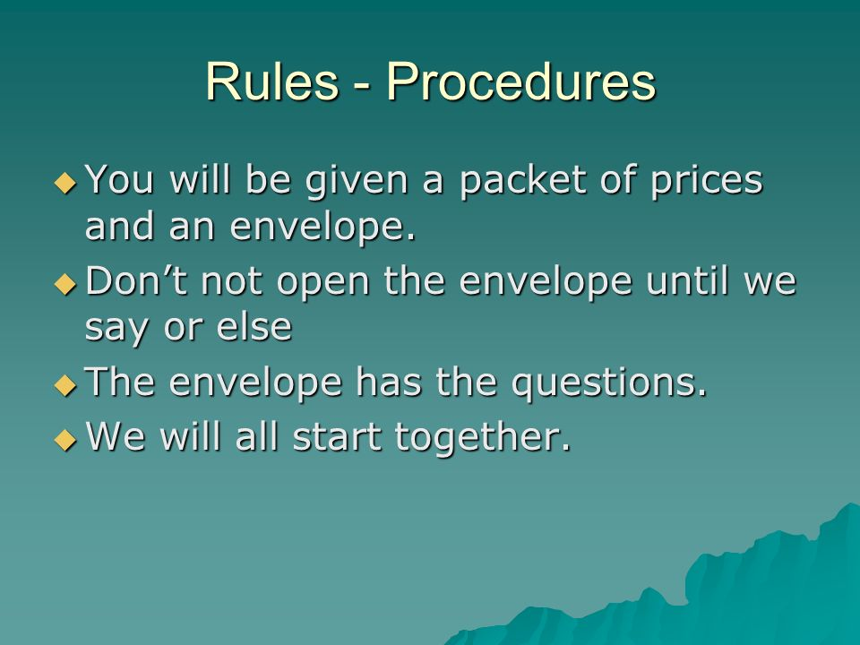 Rules - Procedures You will be given a packet of prices and an envelope.