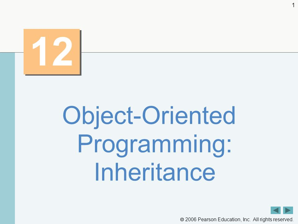2006 Pearson Education, Inc. All rights reserved. 1 12 Object-Oriented Programming: Inheritance