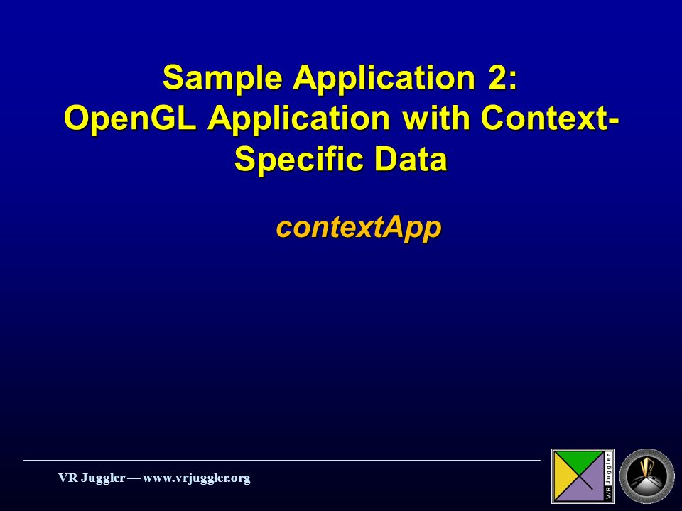 VR Juggler   Sample Application 2: OpenGL Application with Context- Specific Data contextApp