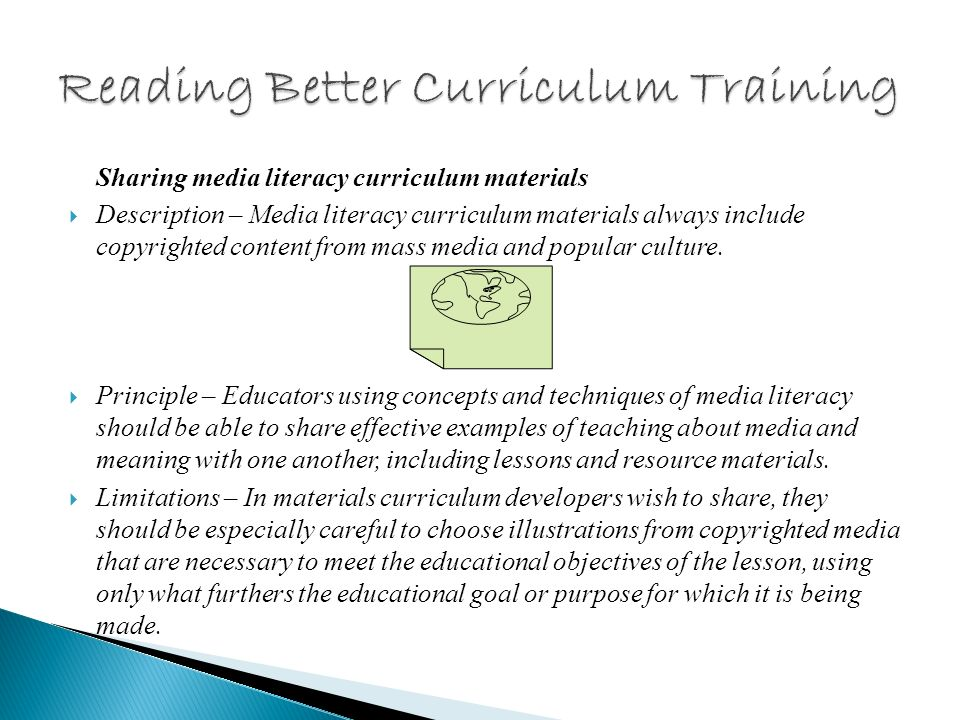 Employing copyrighted material in preparing curriculum materials Description – Teachers use copyrighted materials in the creation of lesson plans, materials, tool kits, curricula in order to apply the principles of media literacy education and use digital technologies effectively in an educational context.