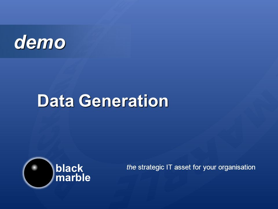 black marble the strategic IT asset for your organisation demo demo Data Generation