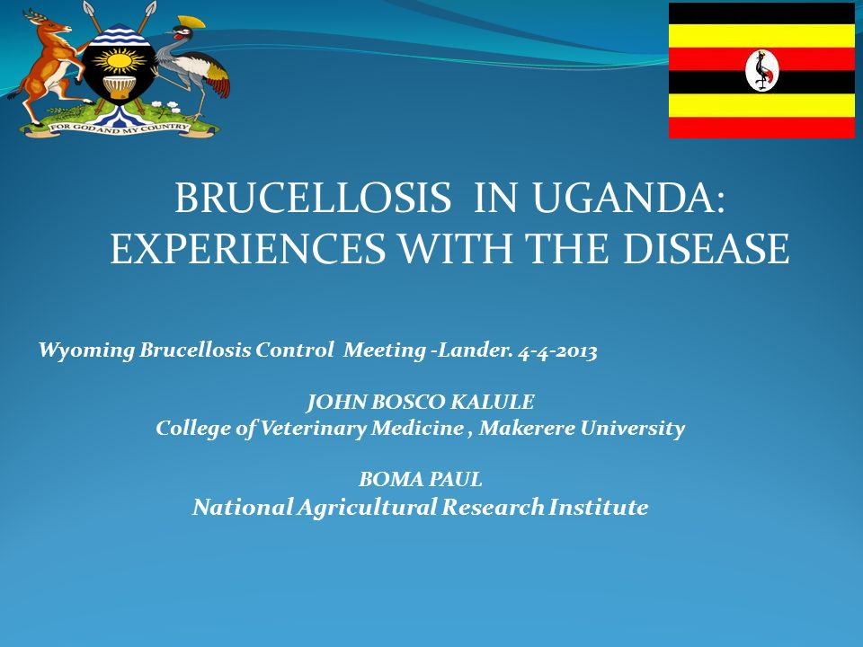 BRUCELLOSIS IN UGANDA: EXPERIENCES WITH THE DISEASE Wyoming Brucellosis Control Meeting -Lander.