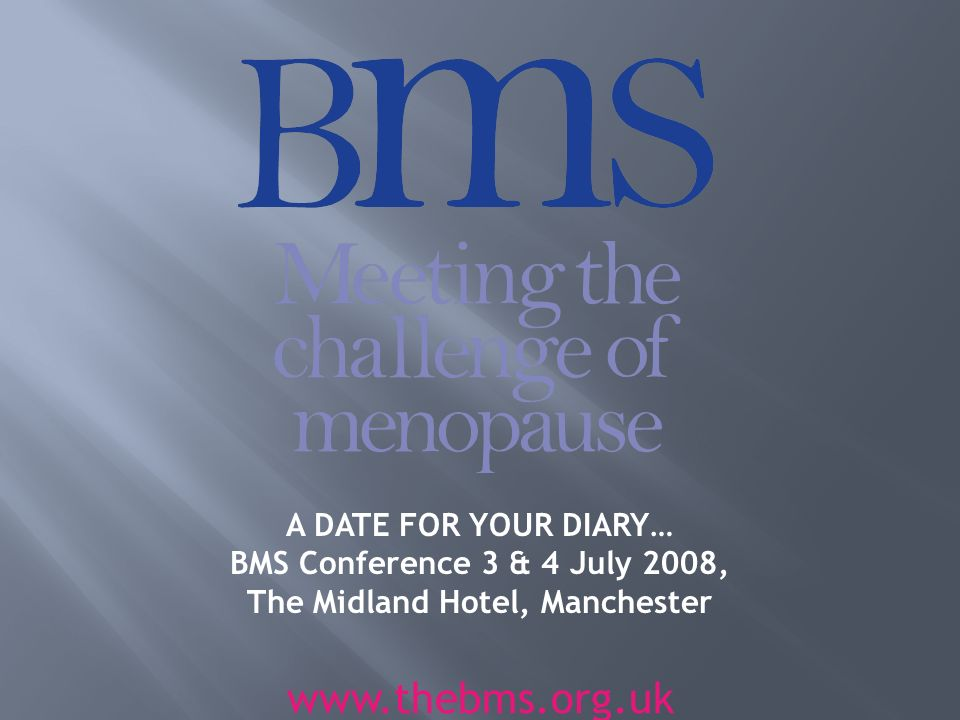 A DATE FOR YOUR DIARY… BMS Conference 3 & 4 July 2008, The Midland Hotel, Manchester