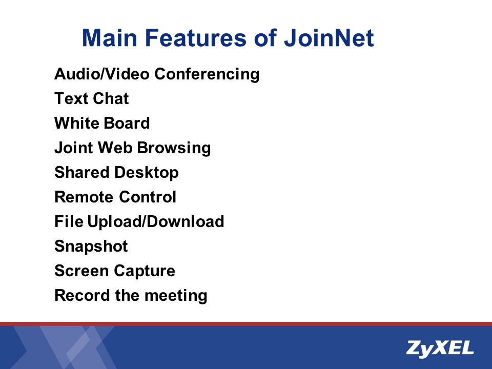 Main Features of JoinNet Audio/Video Conferencing Text Chat White Board Joint Web Browsing Shared Desktop Remote Control File Upload/Download Snapshot Screen Capture Record the meeting