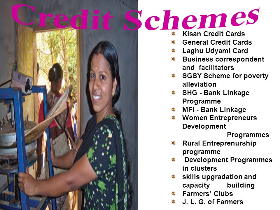 Kisan Credit Cards General Credit Cards Laghu Udyami Card Business correspondent andfacilitators SGSY Scheme for poverty alleviation SHG - Bank Linkage Programme MFI - Bank Linkage Women Entrepreneurs Development Programmes Rural Entreprenurship programme Development Programmes in clusters skills upgradation and capacity building Farmers Clubs J.