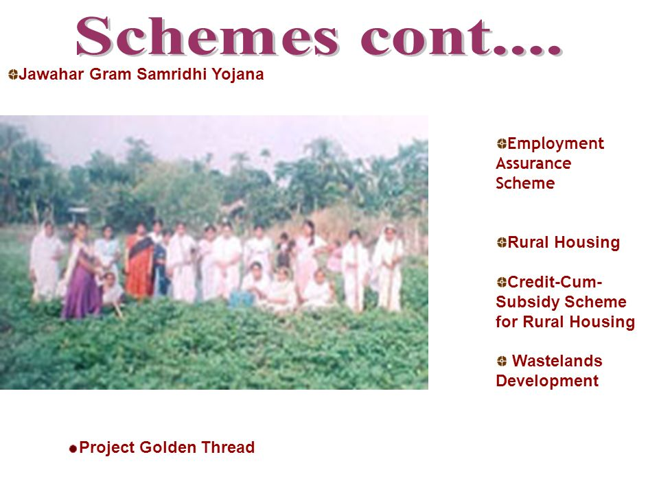 Employment Assurance Scheme Rural Housing Credit-Cum- Subsidy Scheme for Rural Housing Wastelands Development Project Golden Thread Jawahar Gram Samridhi Yojana
