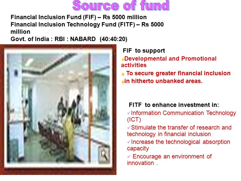 Financial Inclusion Fund (FIF) – Rs 5000 million Financial Inclusion Technology Fund (FITF) – Rs 5000 million Govt.