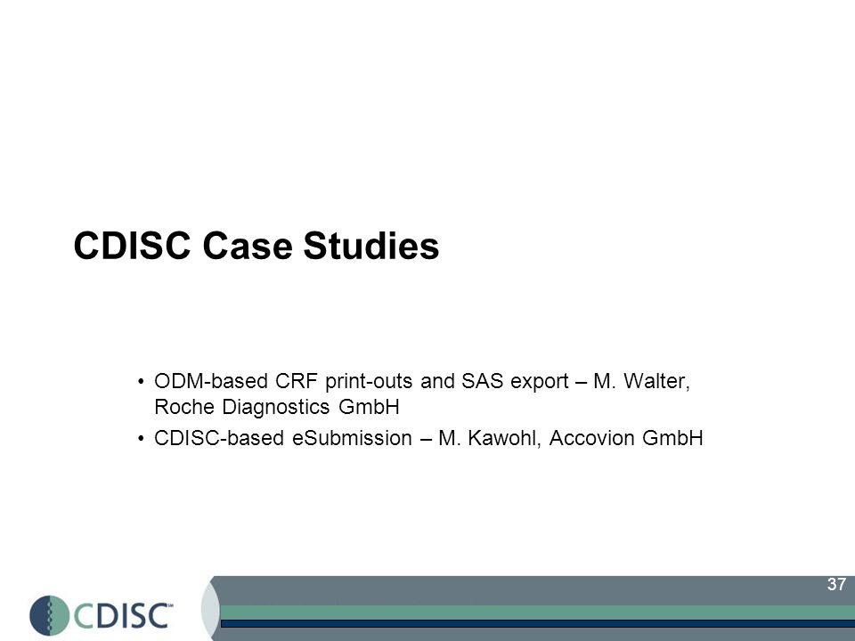37 CDISC Case Studies ODM-based CRF print-outs and SAS export – M.