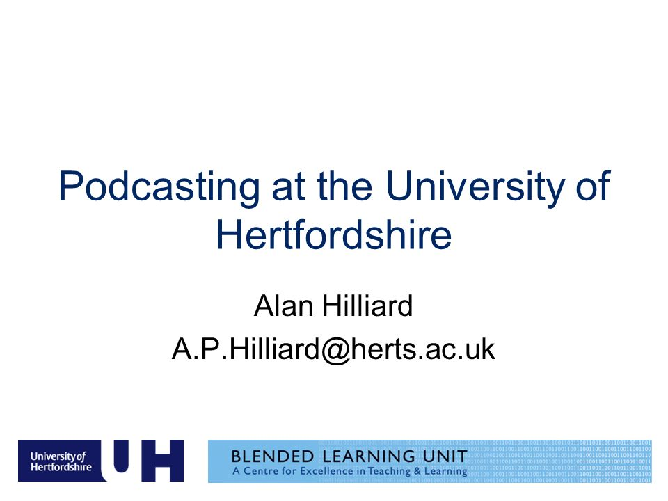 Podcasting at the University of Hertfordshire Alan Hilliard