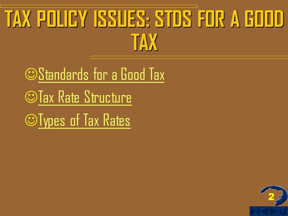 2 TAX POLICY ISSUES: STDS FOR A GOOD TAX Standards for a Good Tax Tax Rate Structure Types of Tax Rates