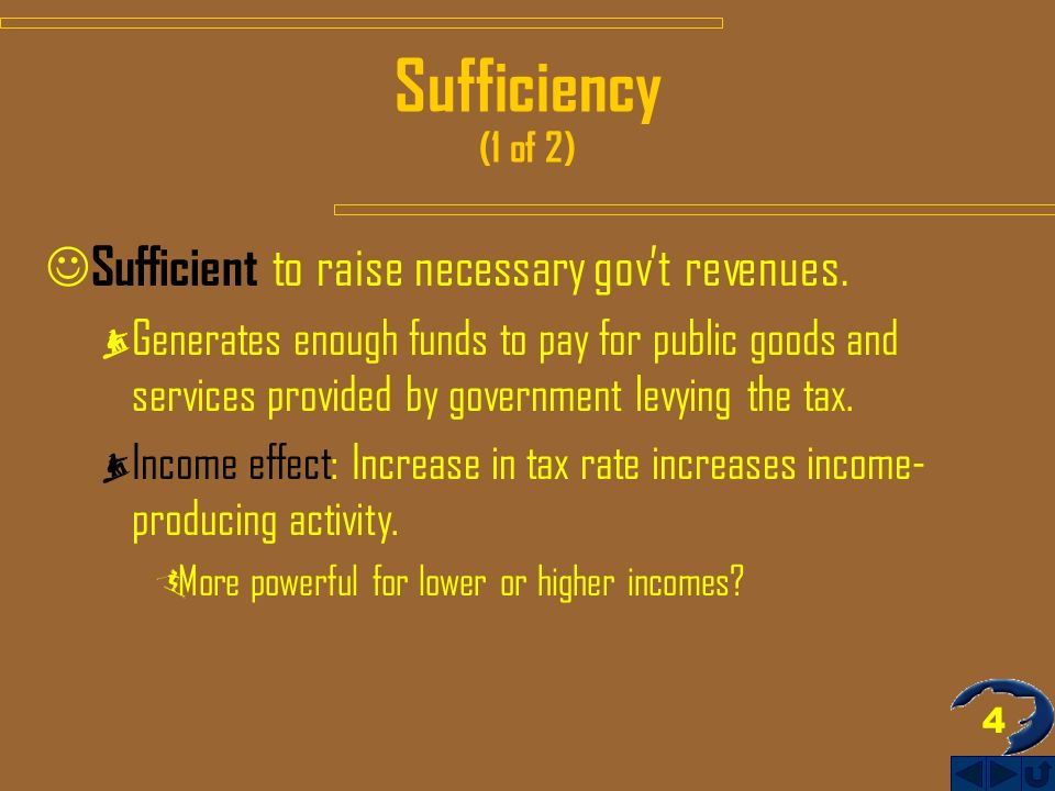 4 Sufficiency (1 of 2) Sufficient to raise necessary govt revenues.