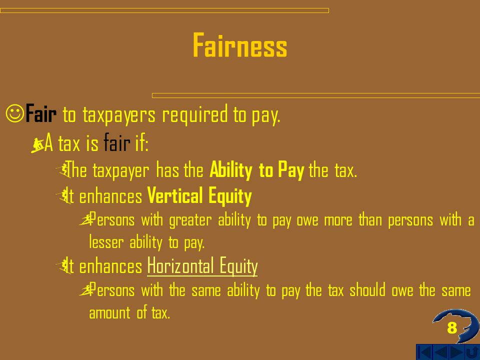 8 Fairness Fair to taxpayers required to pay.