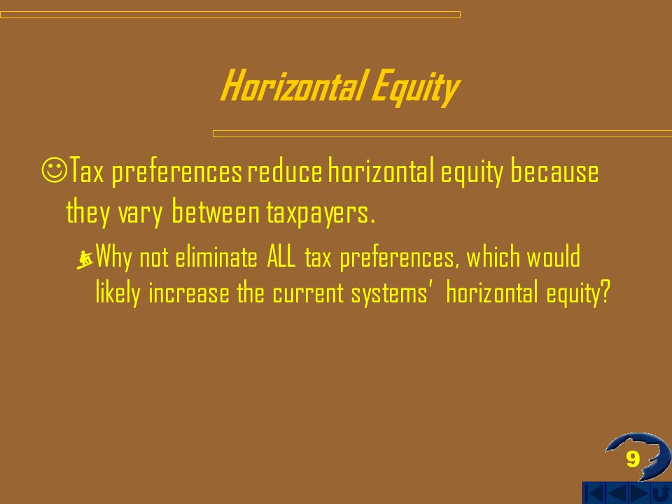 9 Horizontal Equity Tax preferences reduce horizontal equity because they vary between taxpayers.