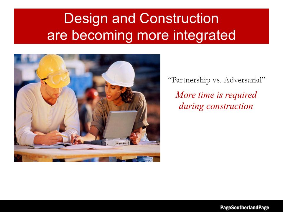 Design and Construction are becoming more integrated Partnership vs.