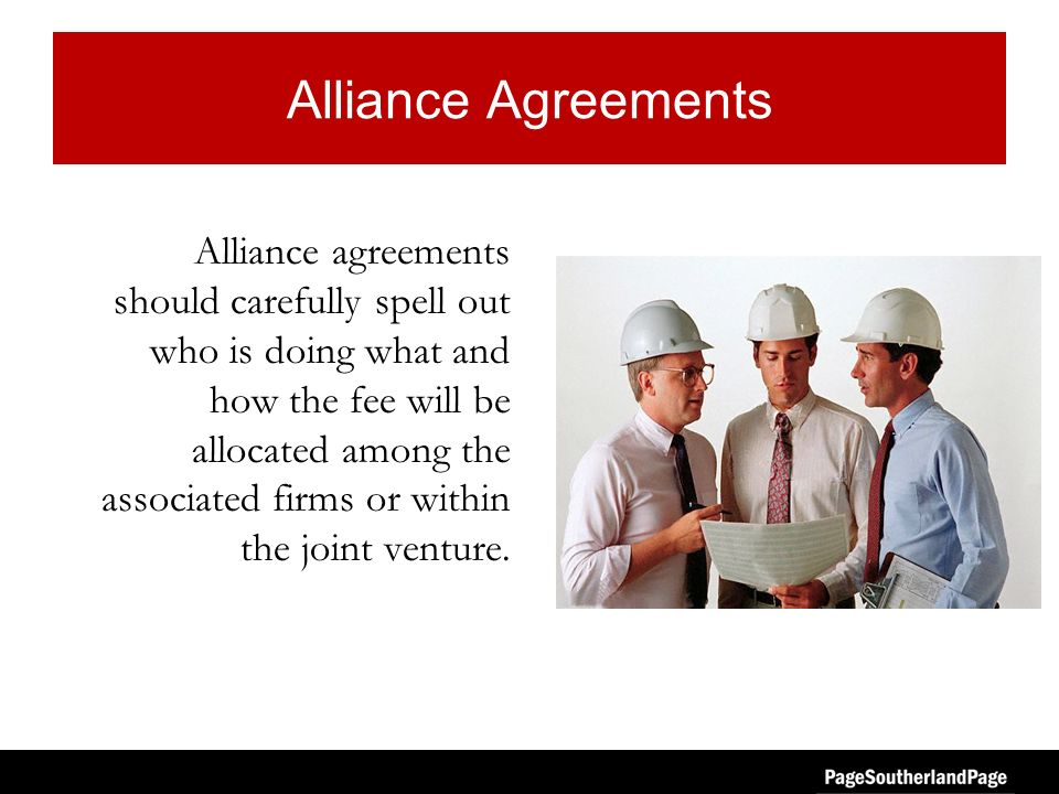 Alliance Agreements Alliance agreements should carefully spell out who is doing what and how the fee will be allocated among the associated firms or within the joint venture.
