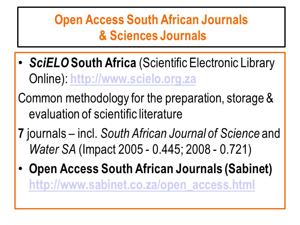 Open Access South African Journals & Sciences Journals SciELO South Africa (Scientific Electronic Library Online): http://www.scielo.org.za http://www.scielo.org.za Common methodology for the preparation, storage & evaluation of scientific literature 7 journals – incl.