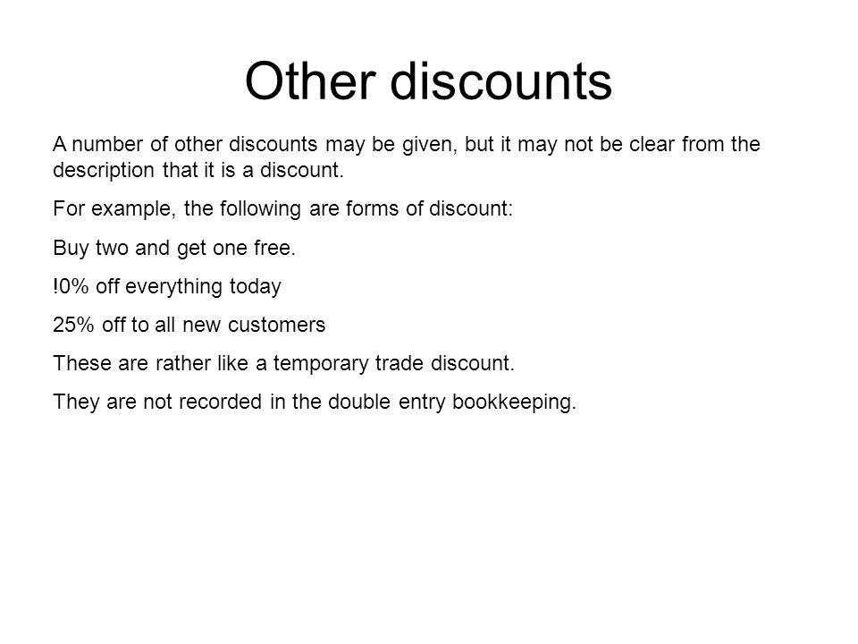 Other discounts A number of other discounts may be given, but it may not be clear from the description that it is a discount.