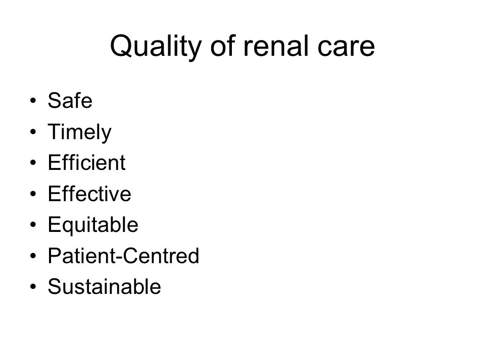 Quality of renal care Safe Timely Efficient Effective Equitable Patient-Centred Sustainable