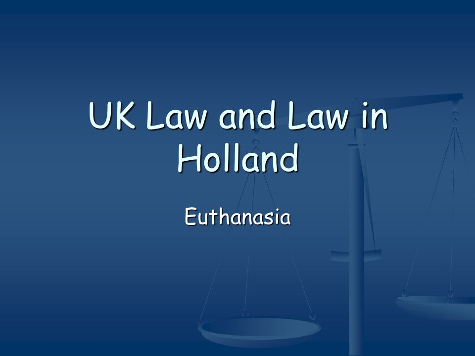 UK Law and Law in Holland Euthanasia
