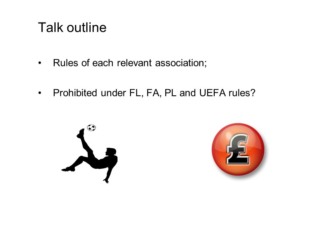 Talk outline Rules of each relevant association; Prohibited under FL, FA, PL and UEFA rules