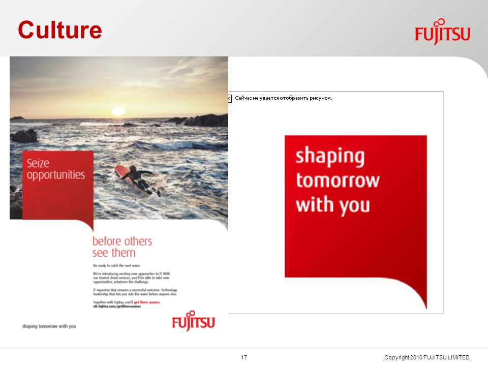 Trusted Partner 16 Copyright 2010 FUJITSU LIMITED We chose to work with Fujitsu as they took the time and effort to really understand what we were trying to achieve.