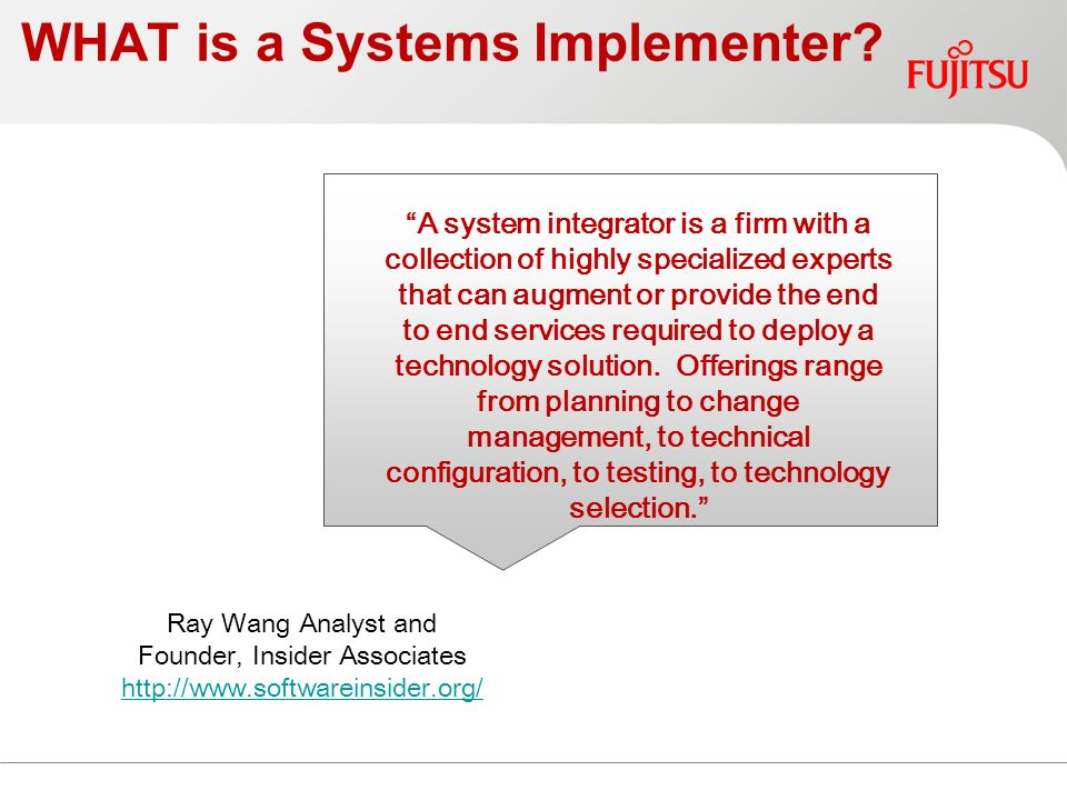 © Copyright 2009 Fujitsu Services WHAT is a Systems Implementer.