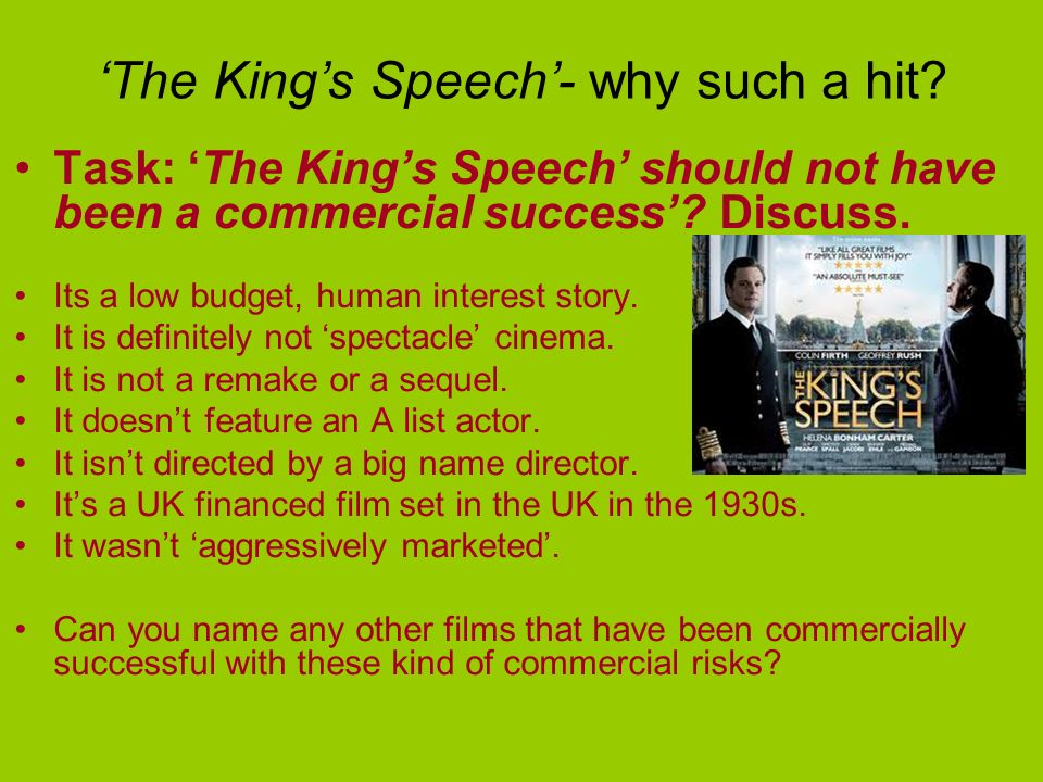 The Kings Speech- why such a hit. Task: The Kings Speech should not have been a commercial success.