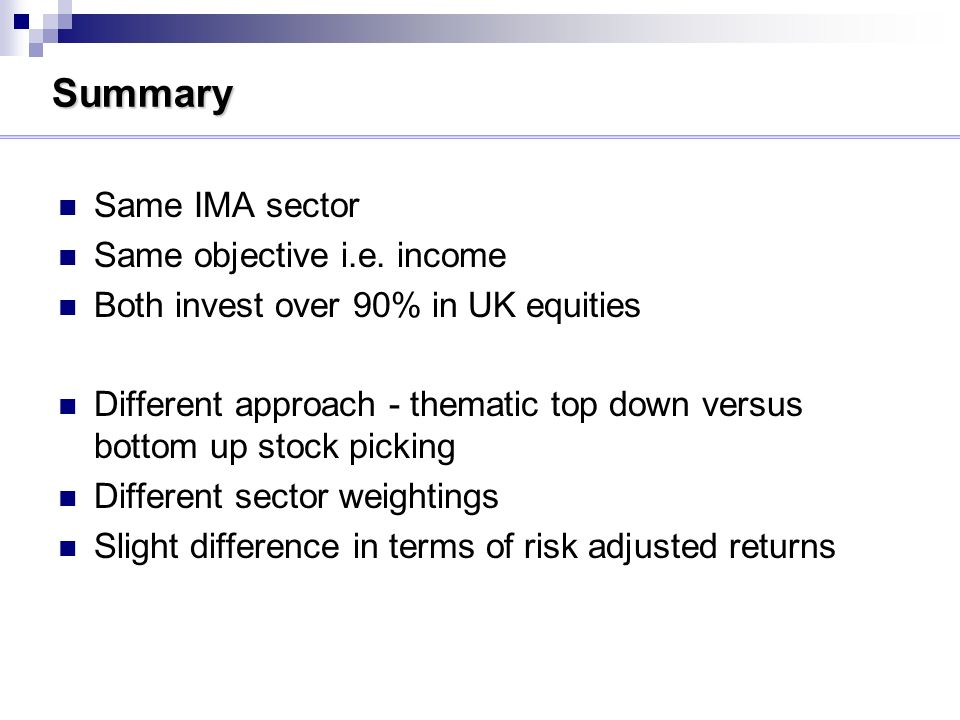 Summary Same IMA sector Same objective i.e.