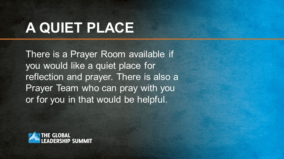 A QUIET PLACE There is a Prayer Room available if you would like a quiet place for reflection and prayer.
