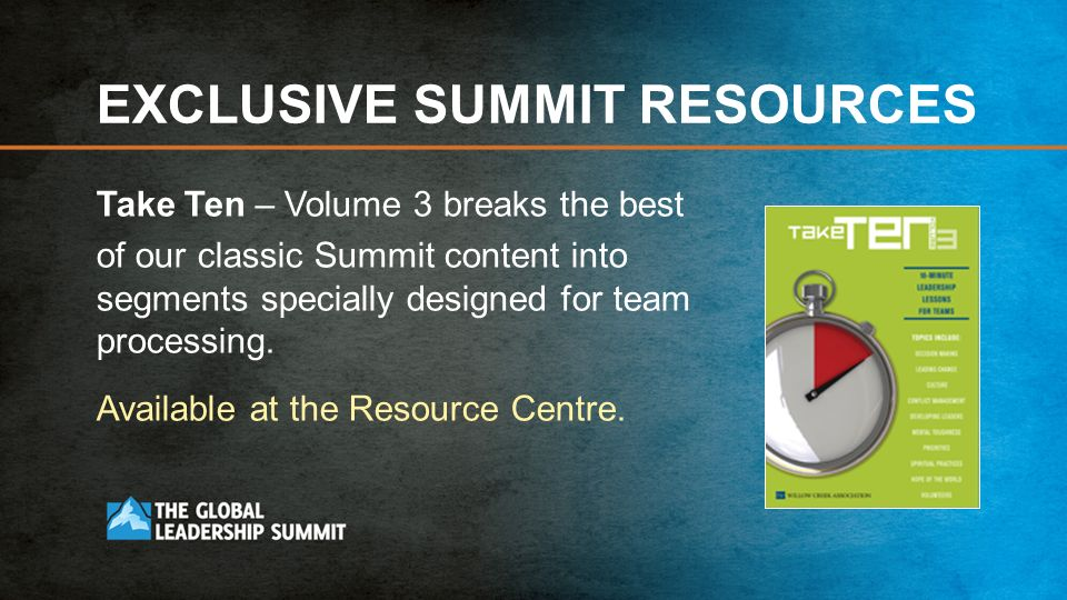 EXCLUSIVE SUMMIT RESOURCES Take Ten – Volume 3 breaks the best of our classic Summit content into segments specially designed for team processing.