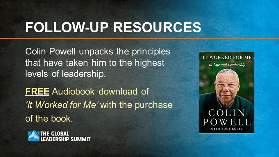 FOLLOW-UP RESOURCES Colin Powell unpacks the principles that have taken him to the highest levels of leadership.