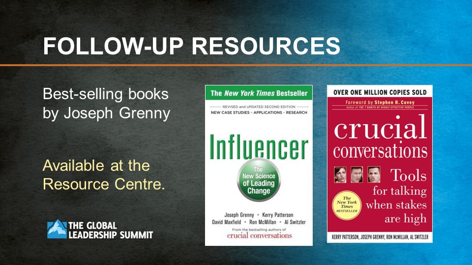 FOLLOW-UP RESOURCES Best-selling books by Joseph Grenny Available at the Resource Centre.