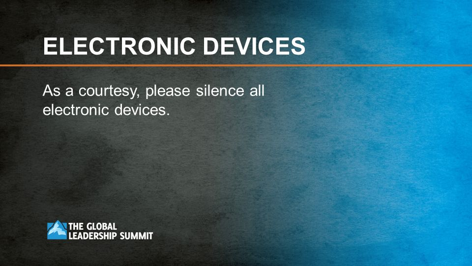 ELECTRONIC DEVICES As a courtesy, please silence all electronic devices.