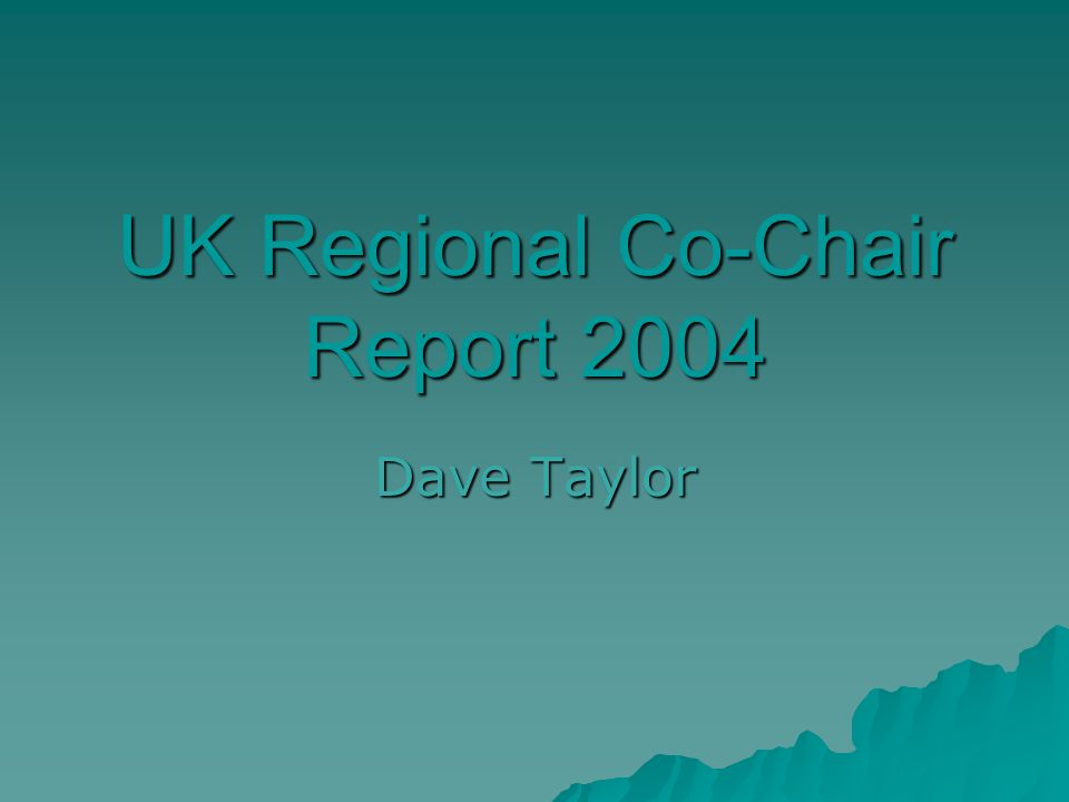 UK Regional Co-Chair Report 2004 Dave Taylor