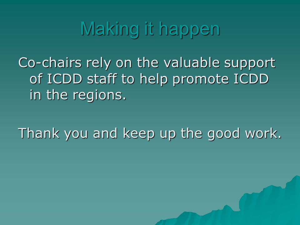 Making it happen Co-chairs rely on the valuable support of ICDD staff to help promote ICDD in the regions.
