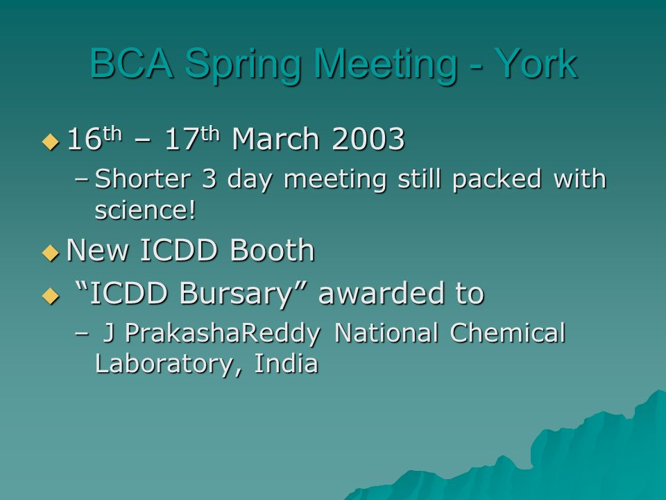 BCA Spring Meeting - York 16 th – 17 th March 2003 16 th – 17 th March 2003 –Shorter 3 day meeting still packed with science.