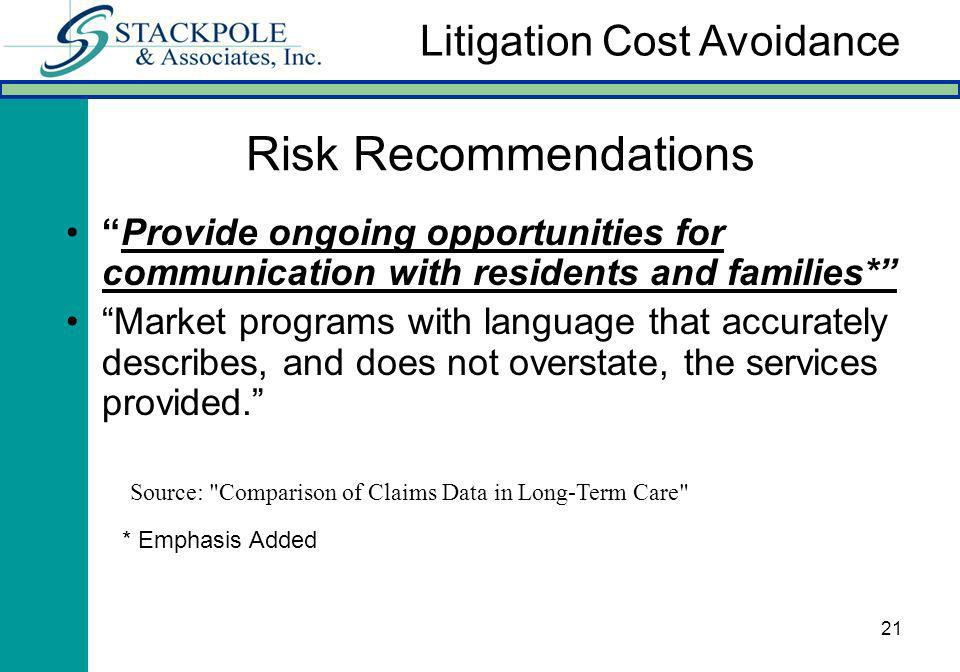 21 Risk Recommendations Provide ongoing opportunities for communication with residents and families* Market programs with language that accurately describes, and does not overstate, the services provided.