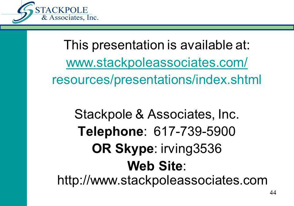 44 This presentation is available at:   resources/presentations/index.shtml Stackpole & Associates, Inc.